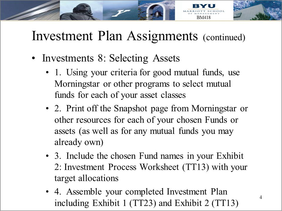 4 4 Investment Plan Assignments (continued) Investments 8: Selecting Assets 1. Using your criteria for good mutual funds, use Morningstar or other pro