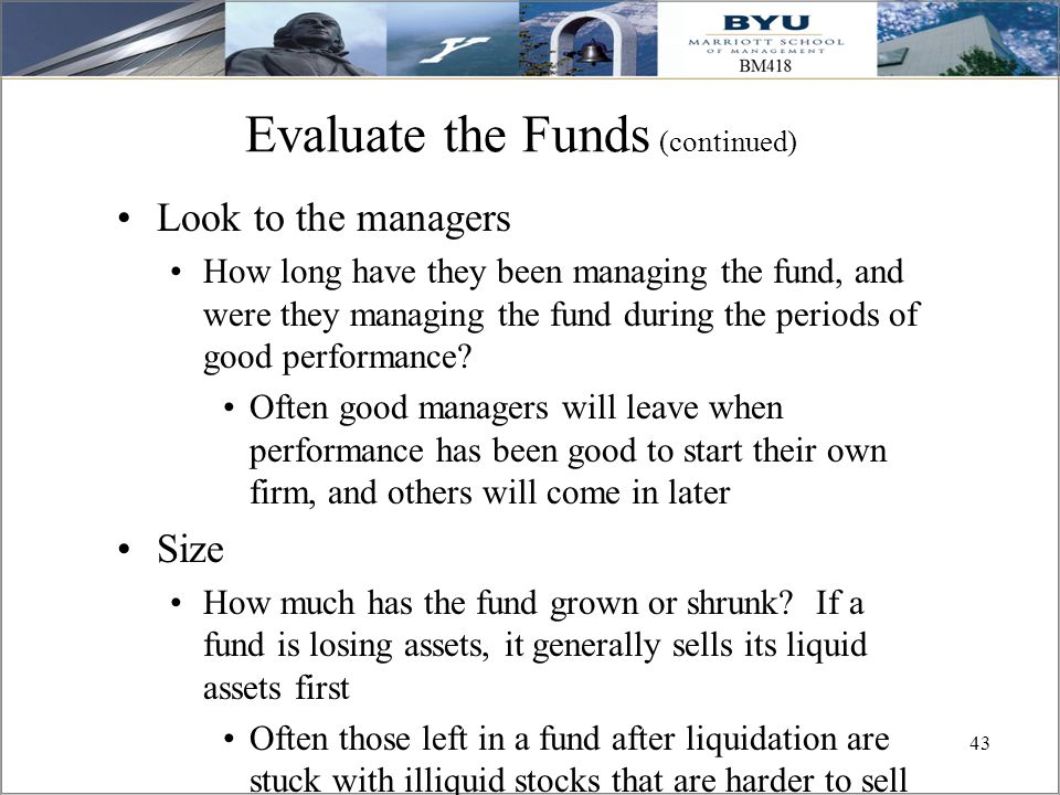 43 Evaluate the Funds (continued) Look to the managers How long have they been managing the fund, and were they managing the fund during the periods o