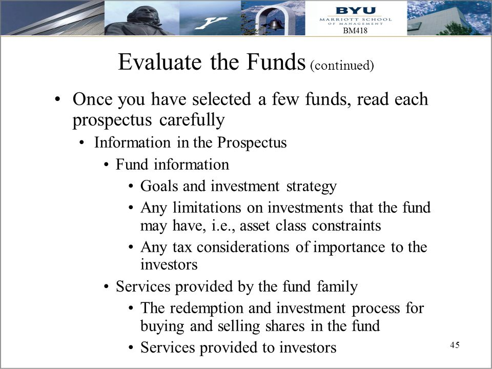45 Evaluate the Funds (continued) Once you have selected a few funds, read each prospectus carefully Information in the Prospectus Fund information Go