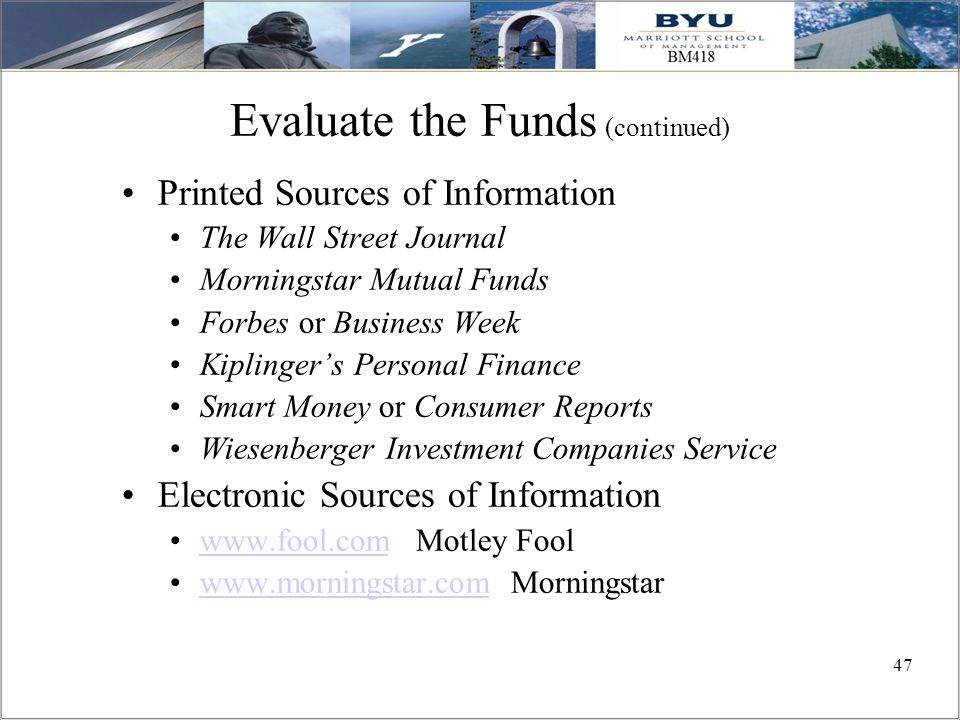47 Evaluate the Funds (continued) Printed Sources of Information The Wall Street Journal Morningstar Mutual Funds Forbes or Business Week Kiplinger's