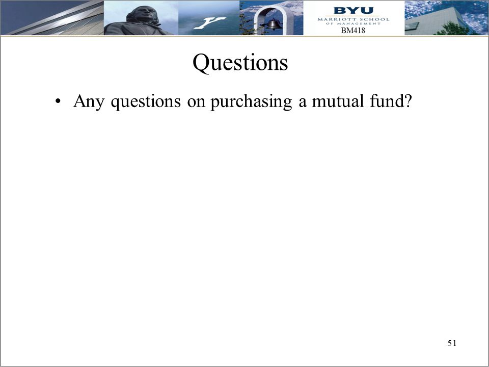 51 Questions Any questions on purchasing a mutual fund?