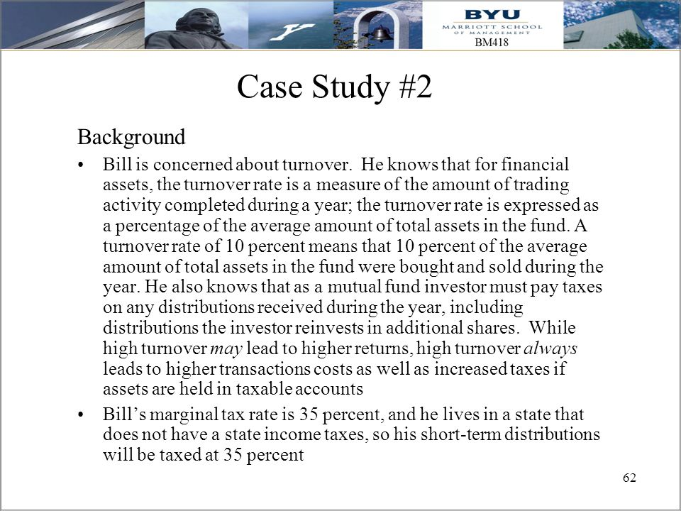 62 Case Study #2 Background Bill is concerned about turnover. He knows that for financial assets, the turnover rate is a measure of the amount of trad