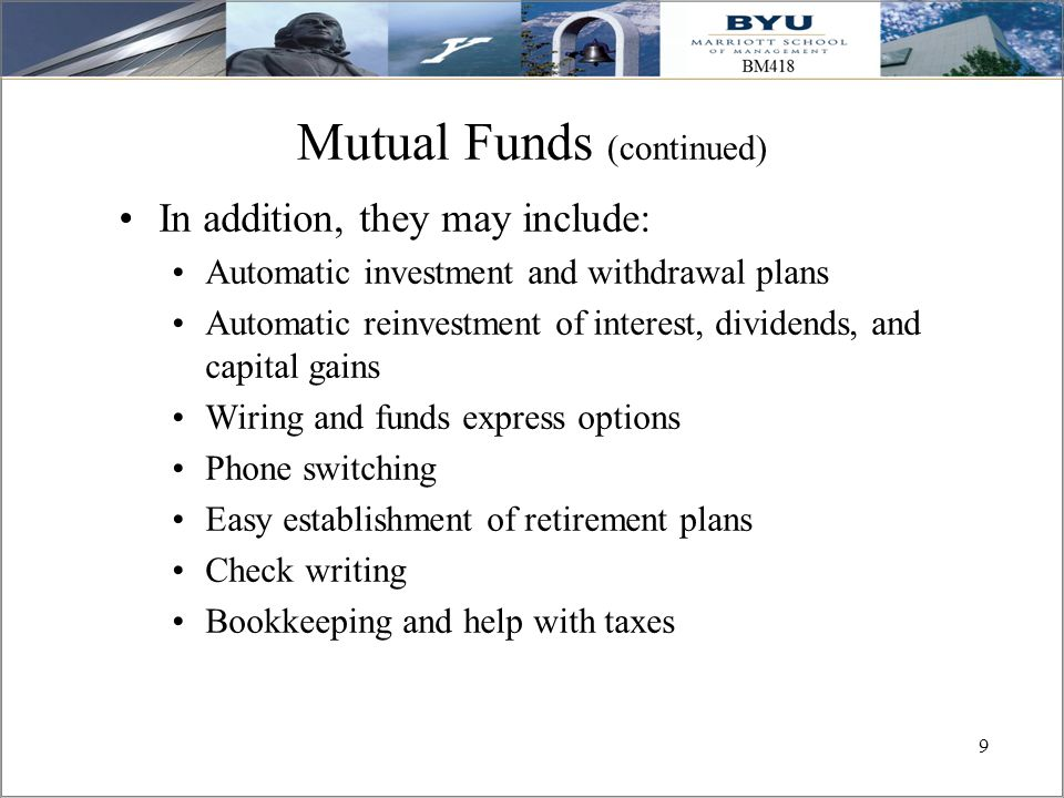 9 9 Mutual Funds (continued) In addition, they may include: Automatic investment and withdrawal plans Automatic reinvestment of interest, dividends, a