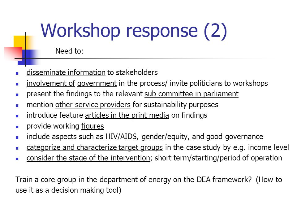Need to: disseminate information to stakeholders involvement of government in the process/ invite politicians to workshops present the findings to the