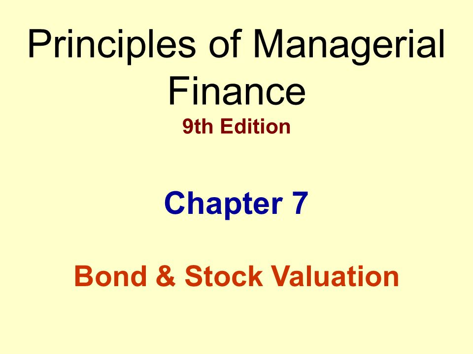 Principles of Managerial Finance 9th Edition Chapter 7 Bond & Stock Valuation