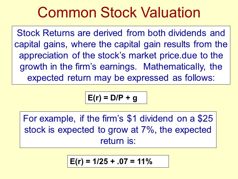 Common Stock Valuation Stock Returns are derived from both dividends and capital gains, where the capital gain results from the appreciation of the st
