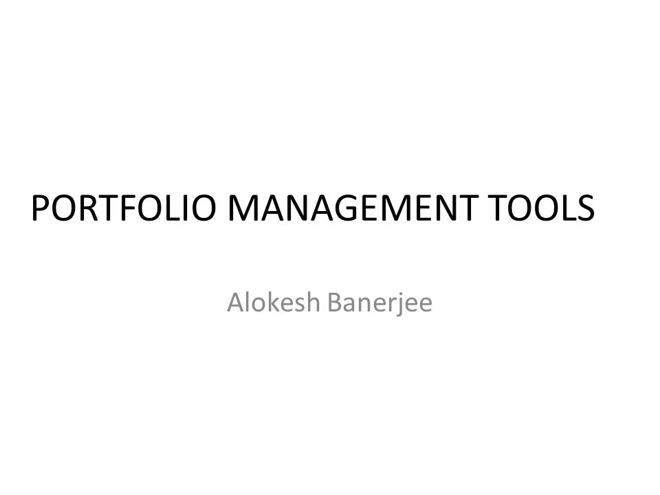 PORTFOLIO MANAGEMENT TOOLS Alokesh Banerjee