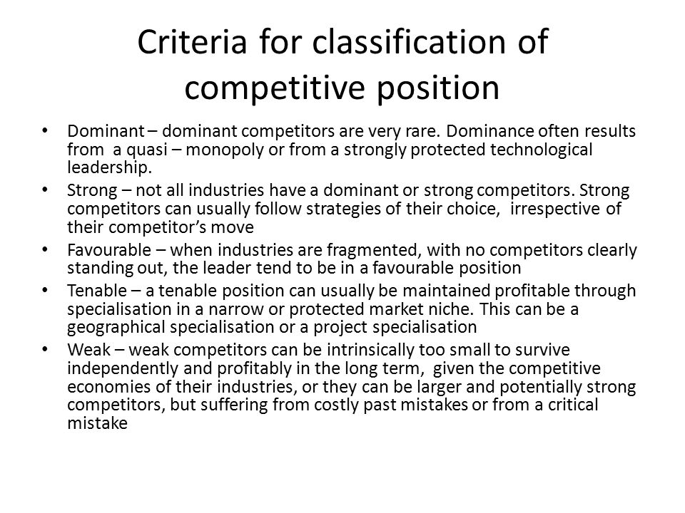 Criteria for classification of competitive position Dominant – dominant competitors are very rare.
