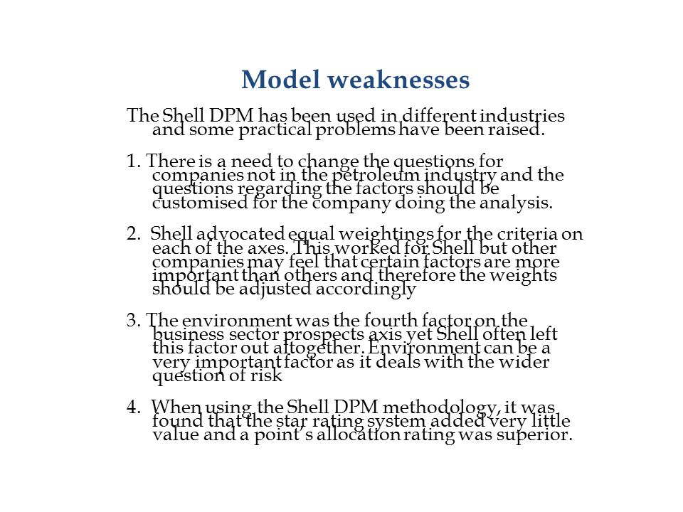 Model weaknesses The Shell DPM has been used in different industries and some practical problems have been raised. 1. There is a need to change the qu