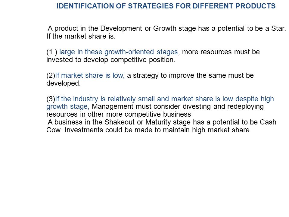 IDENTIFICATION OF STRATEGIES FOR DIFFERENT PRODUCTS A product in the Development or Growth stage has a potential to be a Star. If the market share is: