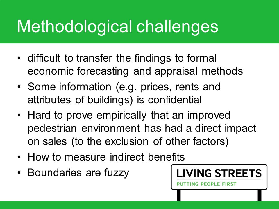 Methodological challenges difficult to transfer the findings to formal economic forecasting and appraisal methods Some information (e.g.