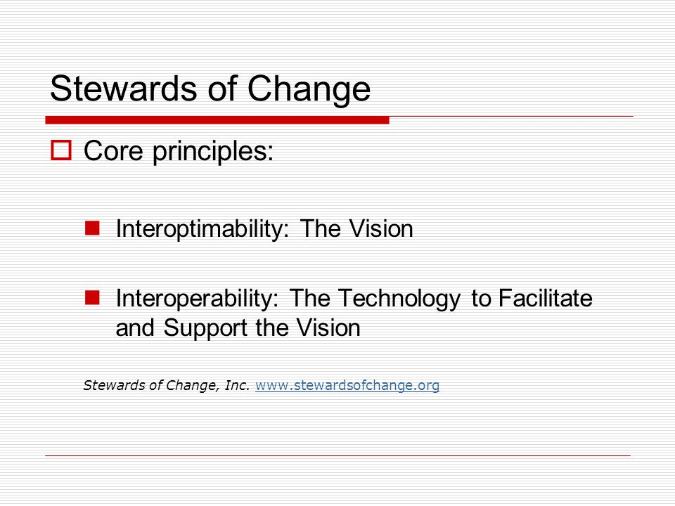 Stewards of Change  Core principles: Interoptimability: The Vision Interoperability: The Technology to Facilitate and Support the Vision Stewards of