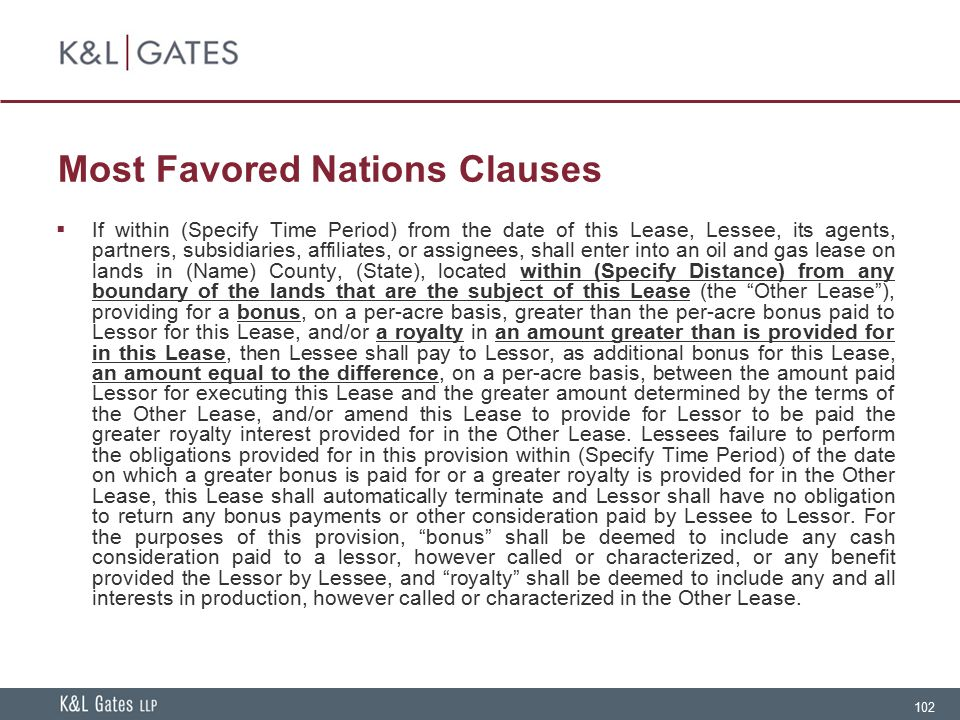 102 Most Favored Nations Clauses  If within (Specify Time Period) from the date of this Lease, Lessee, its agents, partners, subsidiaries, affiliates
