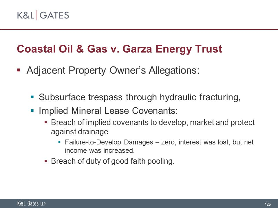 126 Coastal Oil & Gas v. Garza Energy Trust  Adjacent Property Owner's Allegations:  Subsurface trespass through hydraulic fracturing,  Implied Min