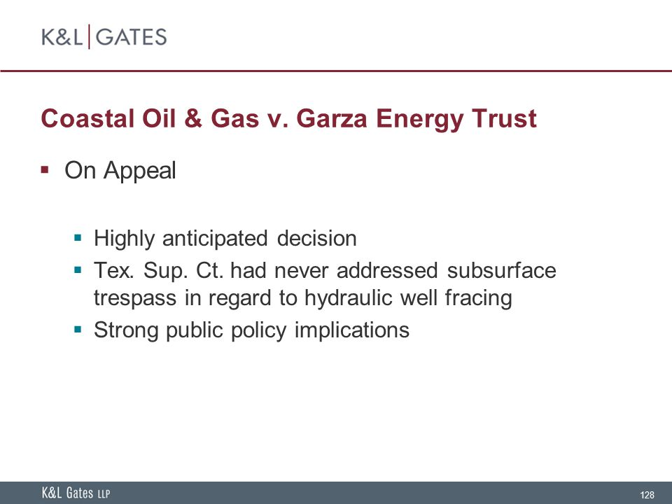 128 Coastal Oil & Gas v. Garza Energy Trust  On Appeal  Highly anticipated decision  Tex. Sup. Ct. had never addressed subsurface trespass in regar