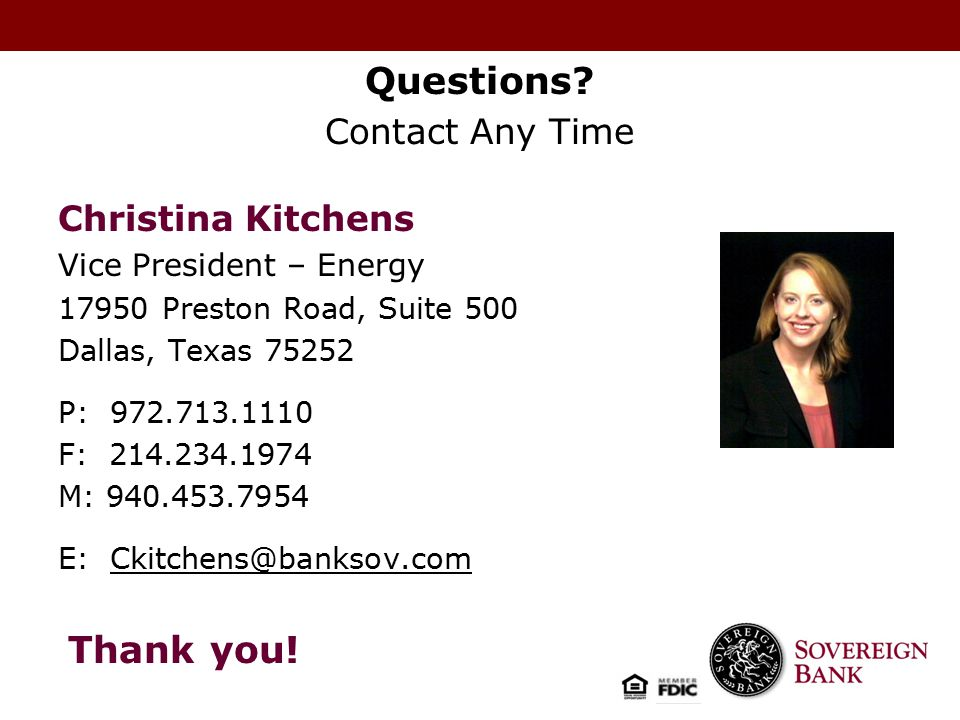 Questions? Contact Any Time Christina Kitchens Vice President – Energy 17950 Preston Road, Suite 500 Dallas, Texas 75252 P: 972.713.1110 F: 214.234.19