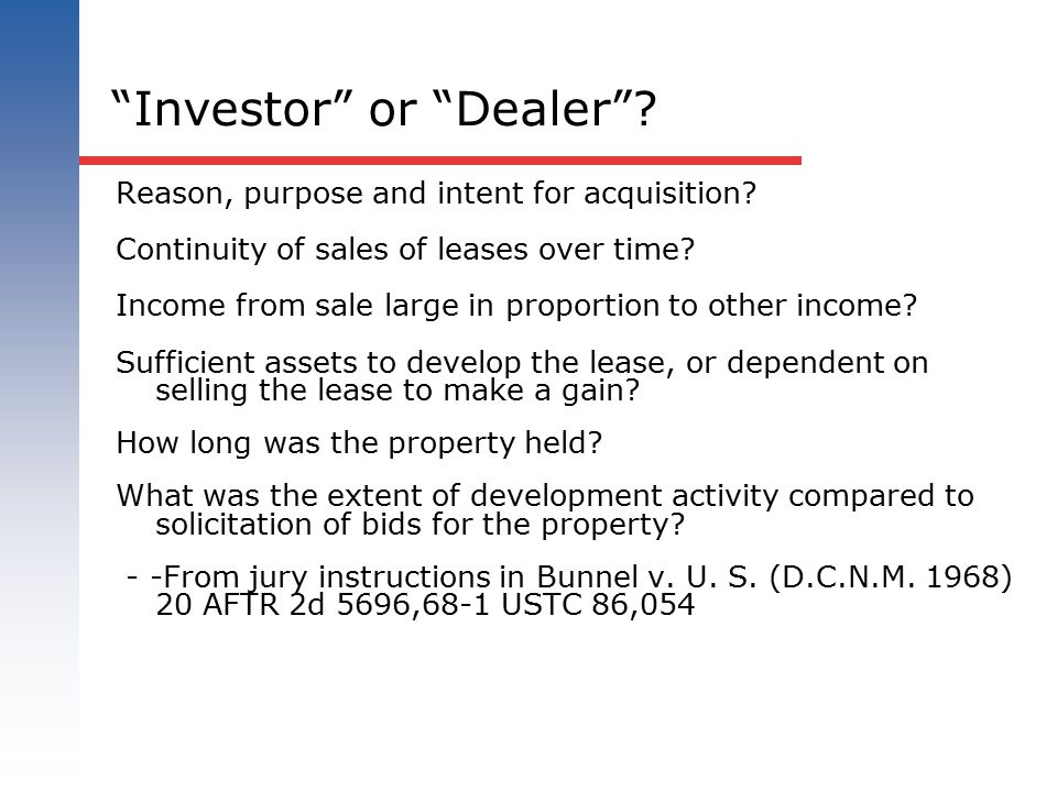 """Investor"" or ""Dealer""? Reason, purpose and intent for acquisition? Continuity of sales of leases over time? Income from sale large in proportion to o"
