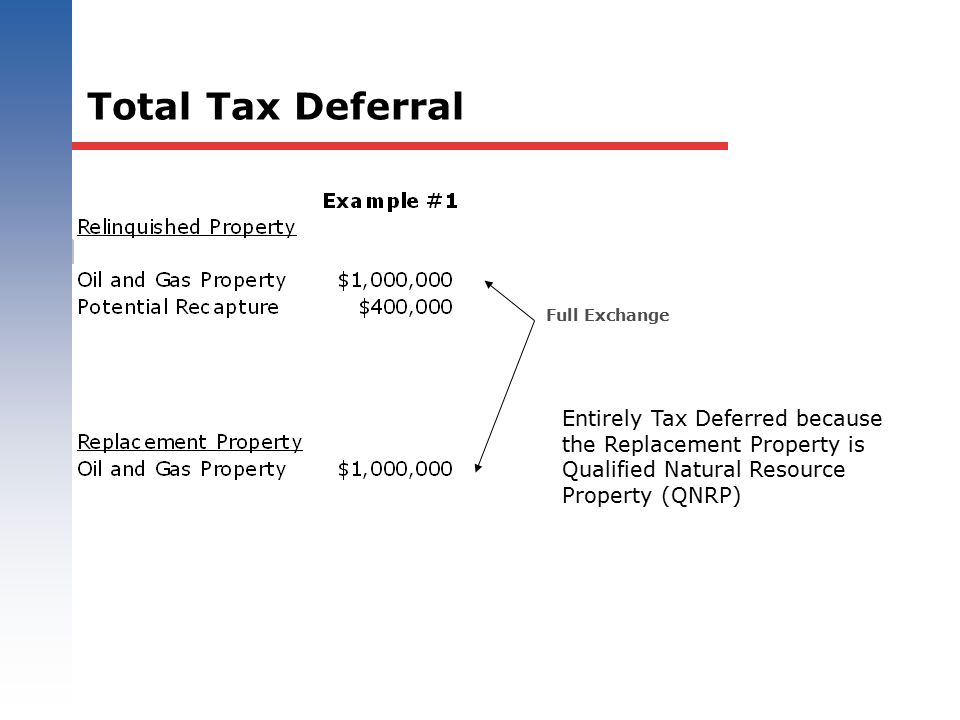 Total Tax Deferral Full Exchange Entirely Tax Deferred because the Replacement Property is Qualified Natural Resource Property (QNRP)