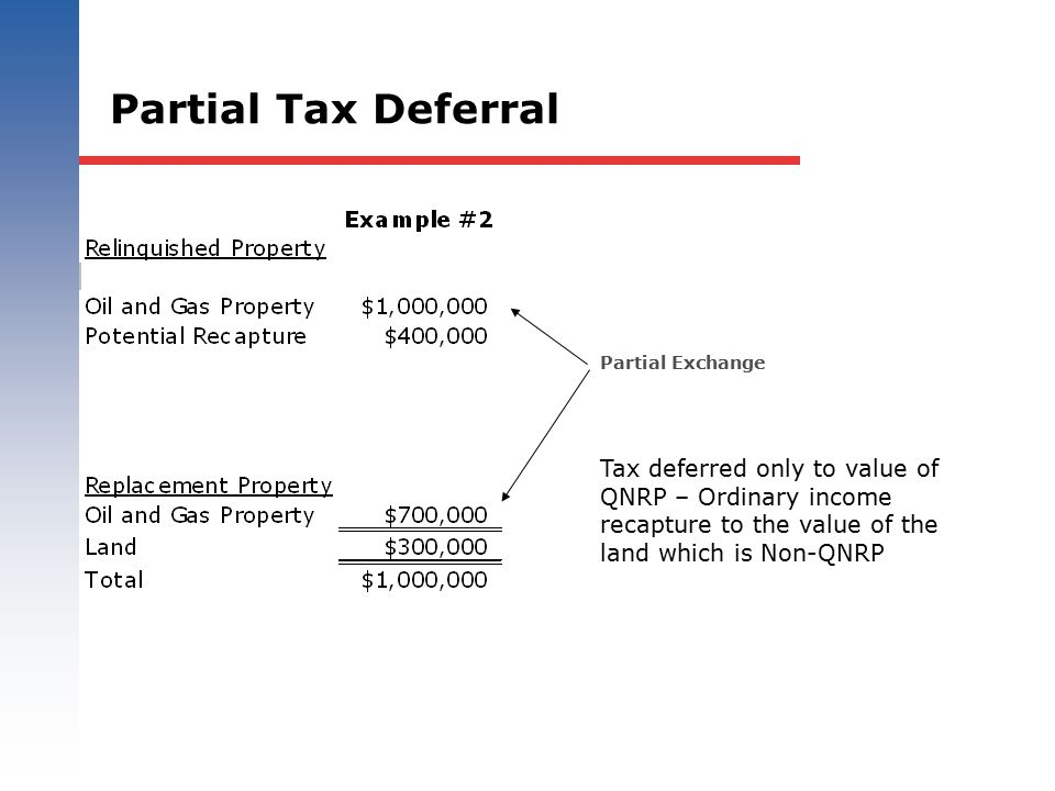 Partial Tax Deferral Partial Exchange Tax deferred only to value of QNRP – Ordinary income recapture to the value of the land which is Non-QNRP