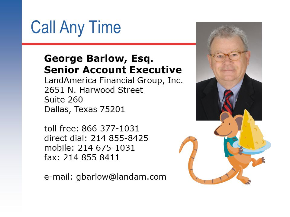 Call Any Time George Barlow, Esq. Senior Account Executive LandAmerica Financial Group, Inc. 2651 N. Harwood Street Suite 260 Dallas, Texas 75201 toll