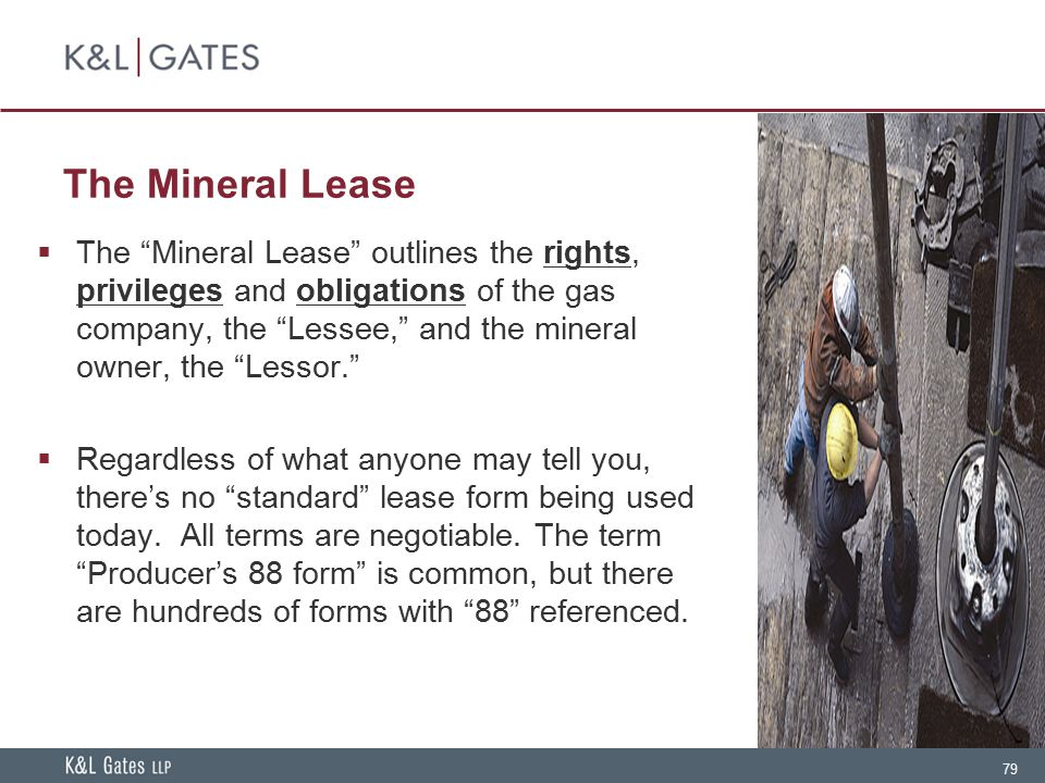 "79 The Mineral Lease  The ""Mineral Lease"" outlines the rights, privileges and obligations of the gas company, the ""Lessee,"" and the mineral owner, th"