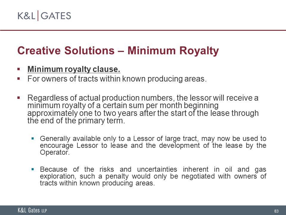 83 Creative Solutions – Minimum Royalty  Minimum royalty clause.  For owners of tracts within known producing areas.  Regardless of actual producti