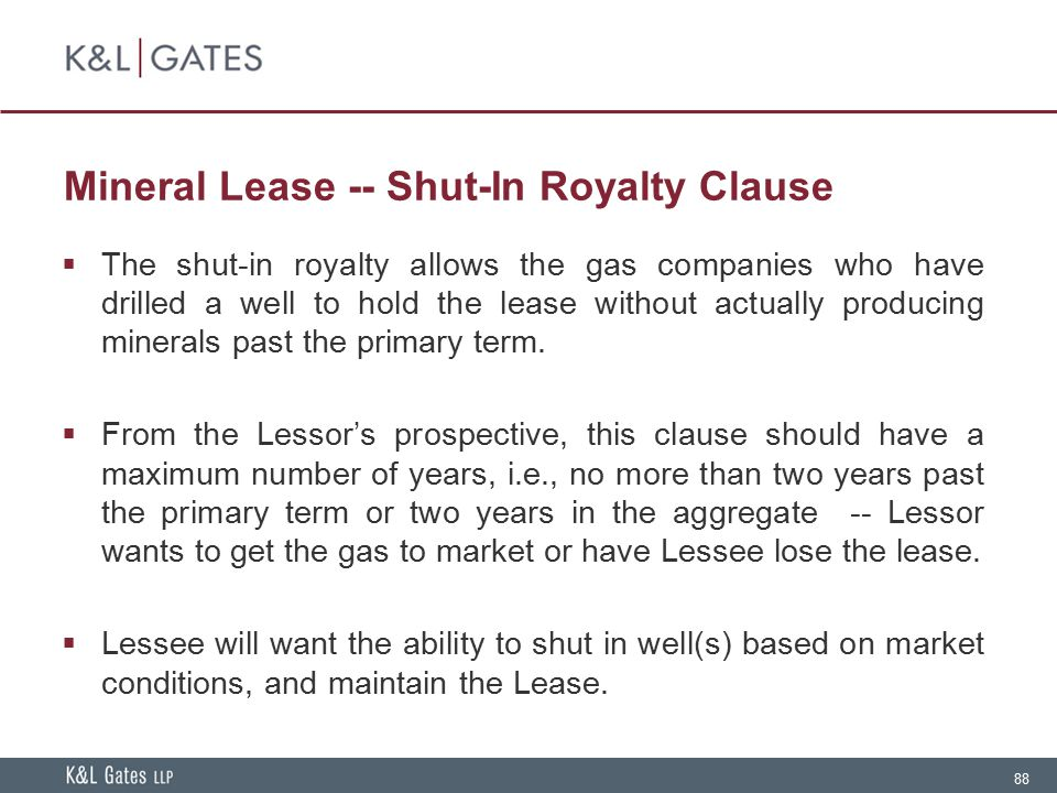 88 Mineral Lease -- Shut-In Royalty Clause  The shut-in royalty allows the gas companies who have drilled a well to hold the lease without actually p