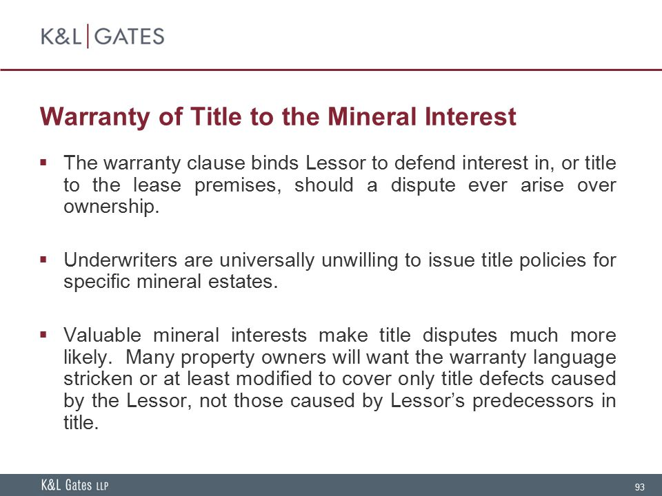 93 Warranty of Title to the Mineral Interest  The warranty clause binds Lessor to defend interest in, or title to the lease premises, should a disput