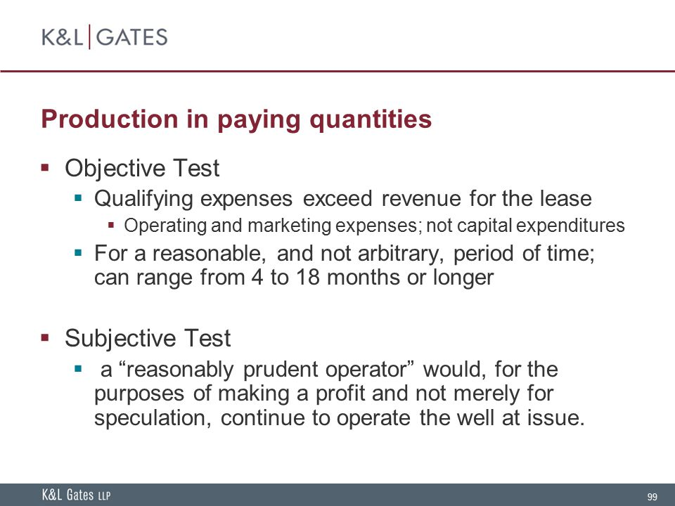 99 Production in paying quantities  Objective Test  Qualifying expenses exceed revenue for the lease  Operating and marketing expenses; not capital