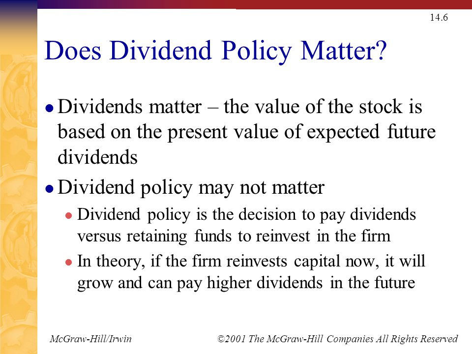 McGraw-Hill/Irwin ©2001 The McGraw-Hill Companies All Rights Reserved 14.6 Does Dividend Policy Matter.