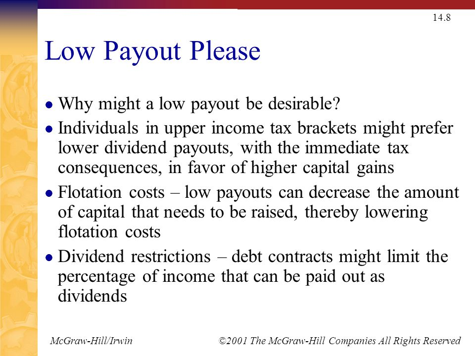 McGraw-Hill/Irwin ©2001 The McGraw-Hill Companies All Rights Reserved 14.8 Low Payout Please Why might a low payout be desirable? Individuals in upper