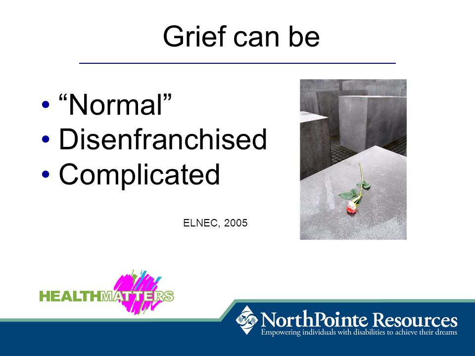 Grief can be Normal Disenfranchised Complicated ELNEC, 2005