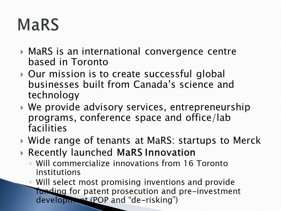  MaRS is an international convergence centre based in Toronto  Our mission is to create successful global businesses built from Canada's science and