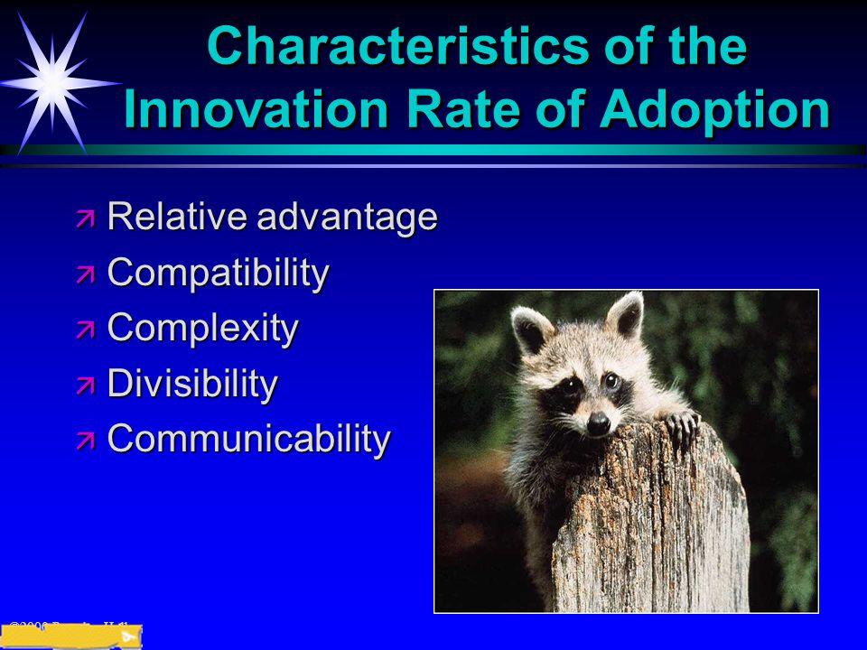 ©2000 Prentice Hall Characteristics of the Innovation Rate of Adoption ä Relative advantage ä Compatibility ä Complexity ä Divisibility ä Communicabil