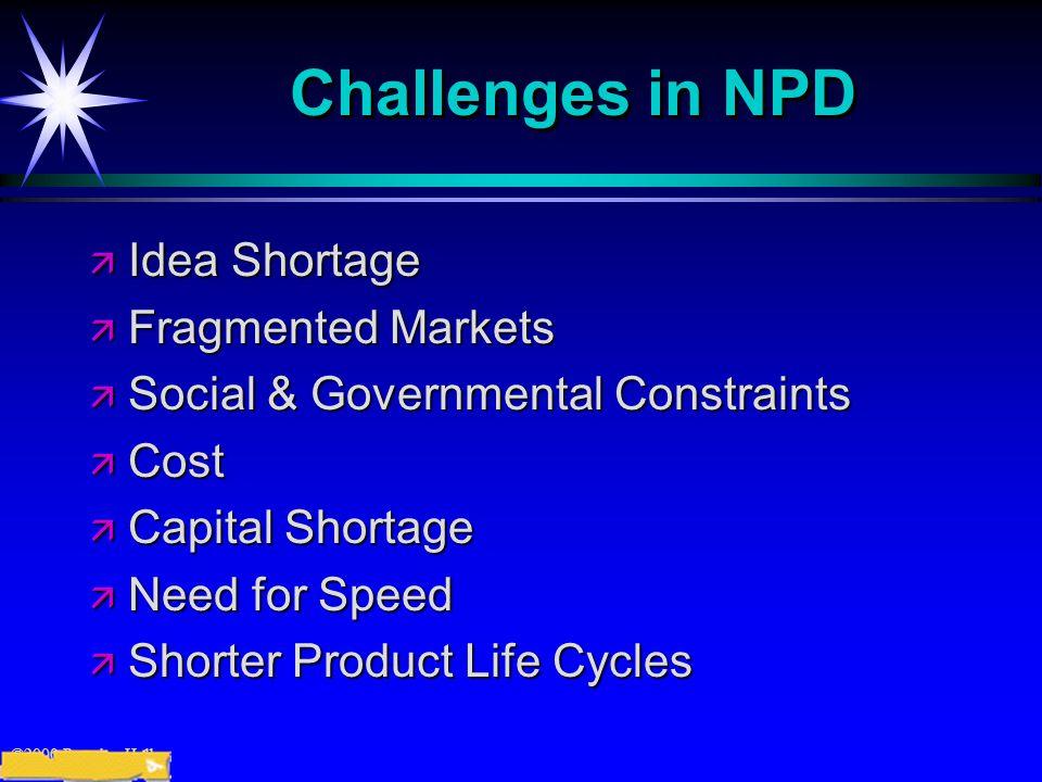 ©2000 Prentice Hall Challenges in NPD ä Idea Shortage ä Fragmented Markets ä Social & Governmental Constraints ä Cost ä Capital Shortage ä Need for Sp