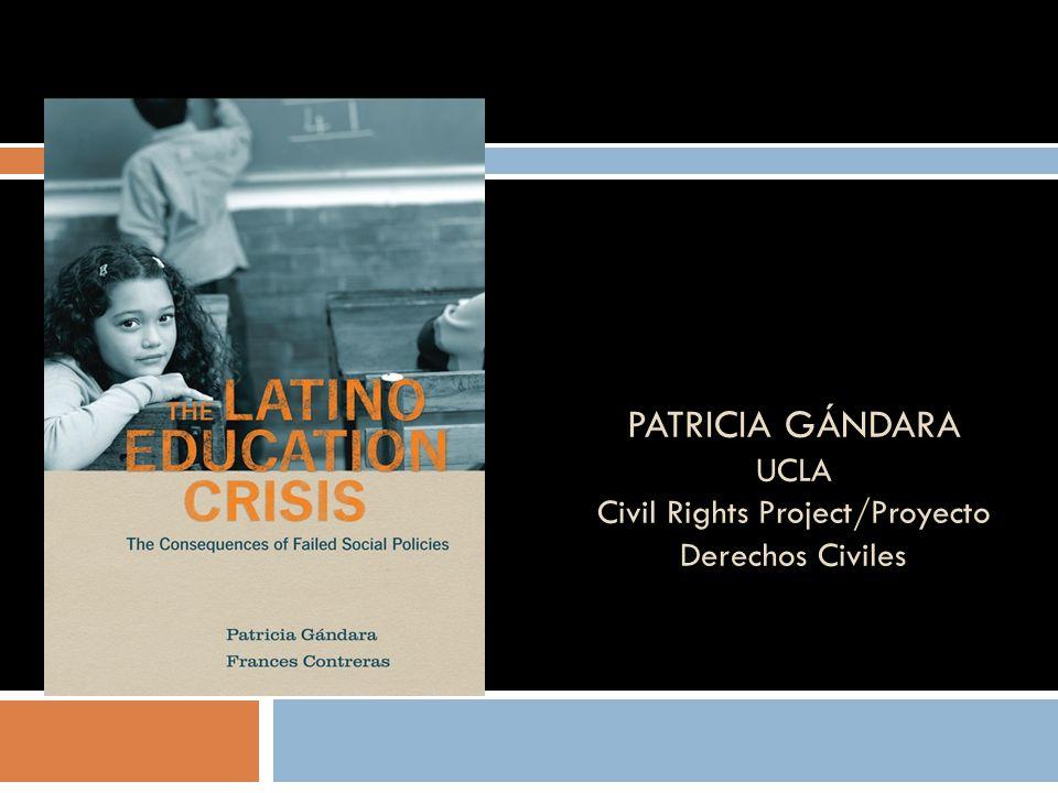PATRICIA GÁNDARA UCLA Civil Rights Project/Proyecto Derechos Civiles