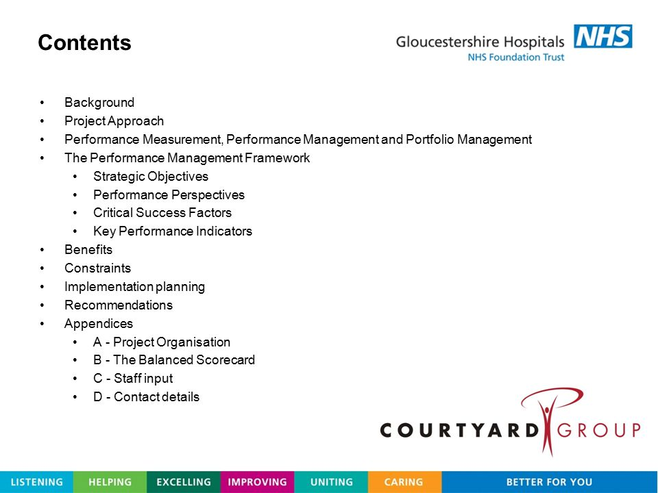 Recommendations Gloucestershire Hospitals NHS Foundation Trust Board is recommended to endorse: 1.The 7 Strategic Objectives 2.The 5 perspectives through which performance in achieving the Strategic Objectives will be assessed 3.The 27 Critical Success Factors required to achieve the Strategic Objectives 4.The Executive leads acting as responsible owner for each CSF 5.Authorisation to proceed with completing the KPI constructions for each CSF
