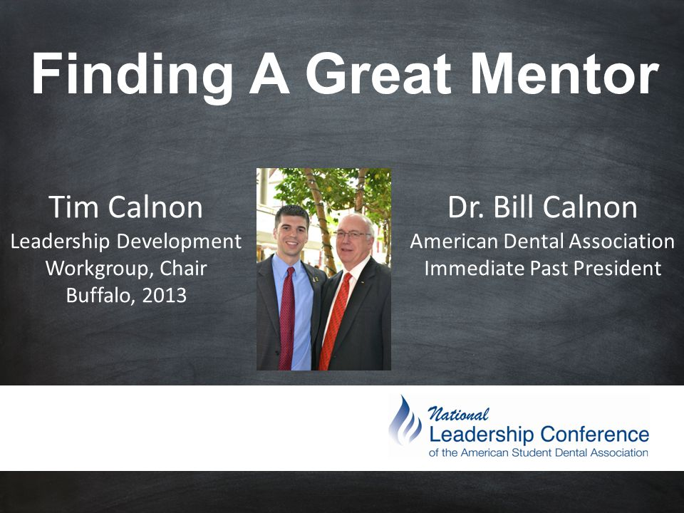 Finding A Great Mentor Tim Calnon Leadership Development Workgroup, Chair Buffalo, 2013 Dr.
