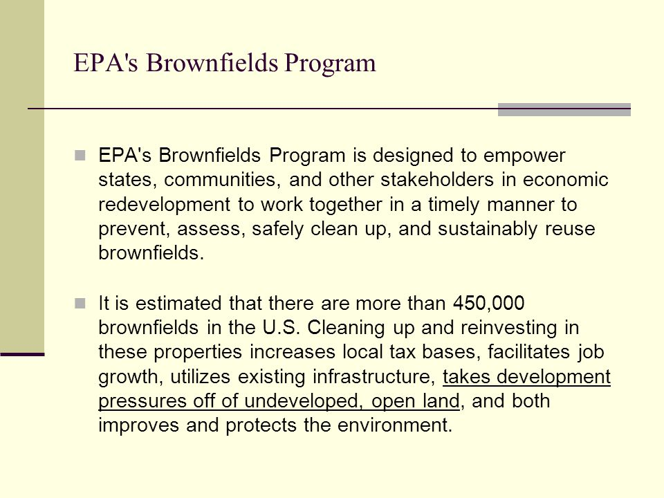 EPA's Brownfields Program EPA's Brownfields Program is designed to empower states, communities, and other stakeholders in economic redevelopment to wo