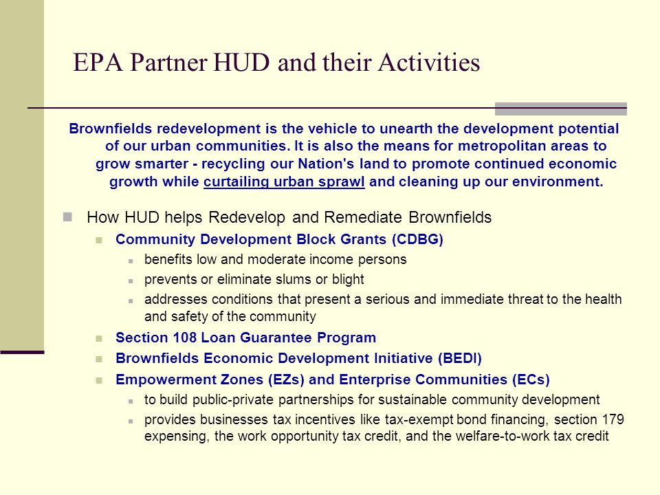 EPA Partner HUD and their Activities Brownfields redevelopment is the vehicle to unearth the development potential of our urban communities. It is als