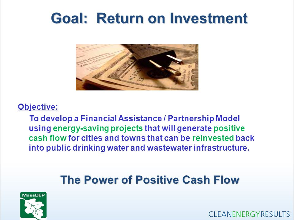 Objective: To develop a Financial Assistance / Partnership Model using energy-saving projects that will generate positive cash flow for cities and towns that can be reinvested back into public drinking water and wastewater infrastructure.