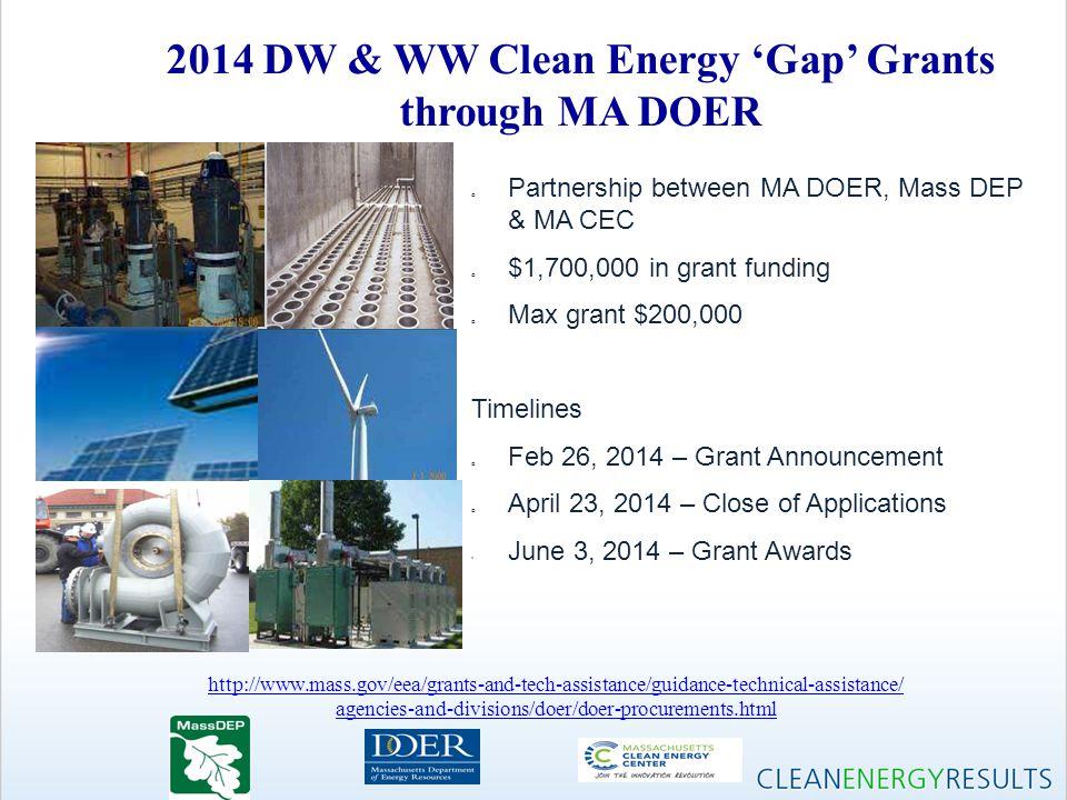 2014 DW & WW Clean Energy 'Gap' Grants through MA DOER o Partnership between MA DOER, Mass DEP & MA CEC o $1,700,000 in grant funding o Max grant $200