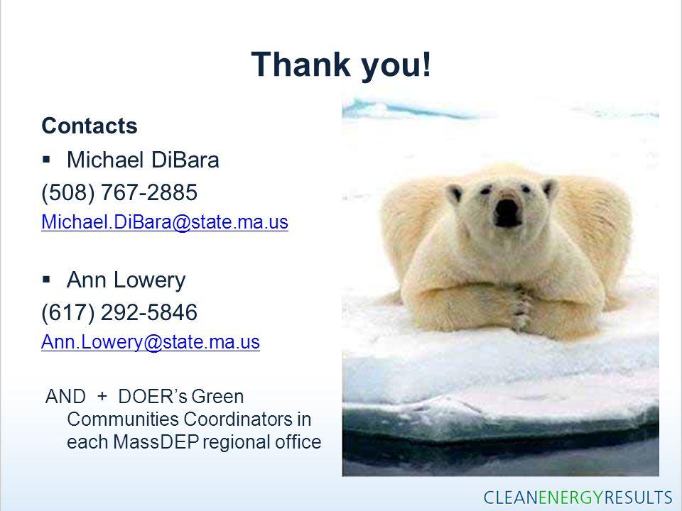 Thank you! Contacts  Michael DiBara (508) 767-2885 Michael.DiBara@state.ma.us  Ann Lowery (617) 292-5846 Ann.Lowery@state.ma.us AND + DOER's Green C
