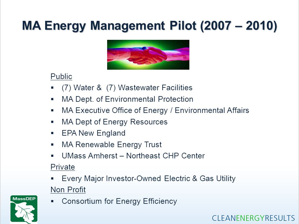 MA Energy Management Pilot (2007 – 2010) Public  (7) Water & (7) Wastewater Facilities  MA Dept. of Environmental Protection  MA Executive Office o