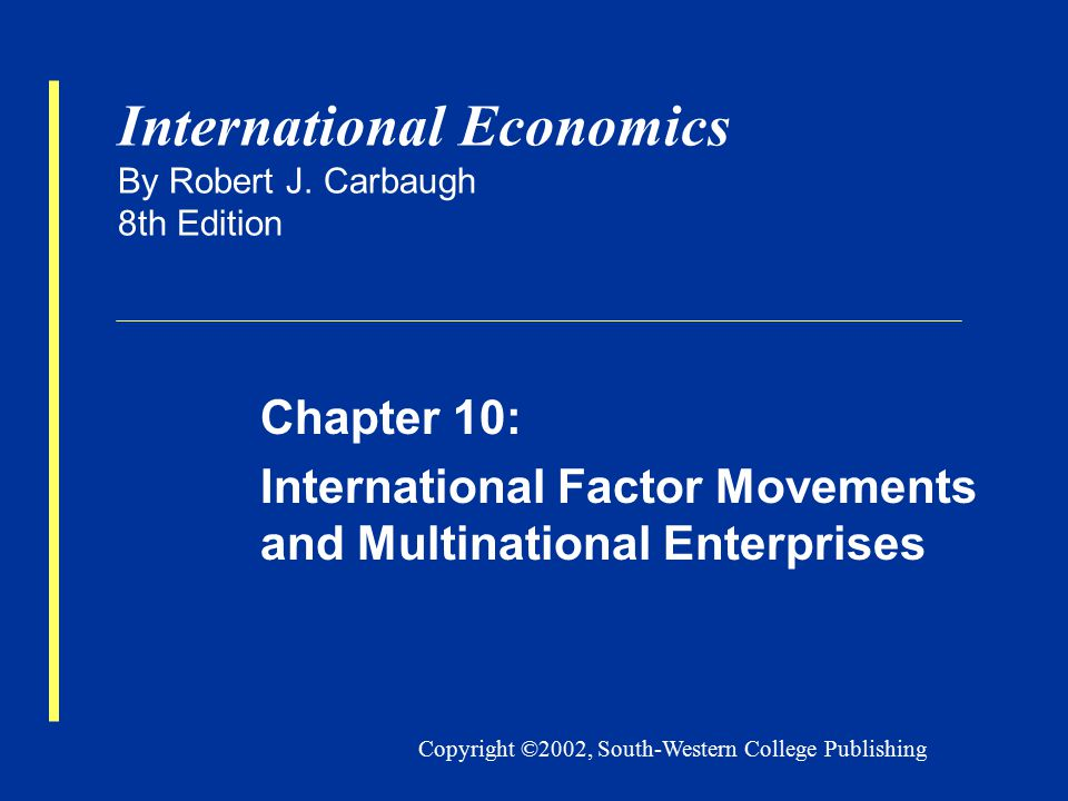 Copyright ©2002, South-Western College Publishing International Economics By Robert J.