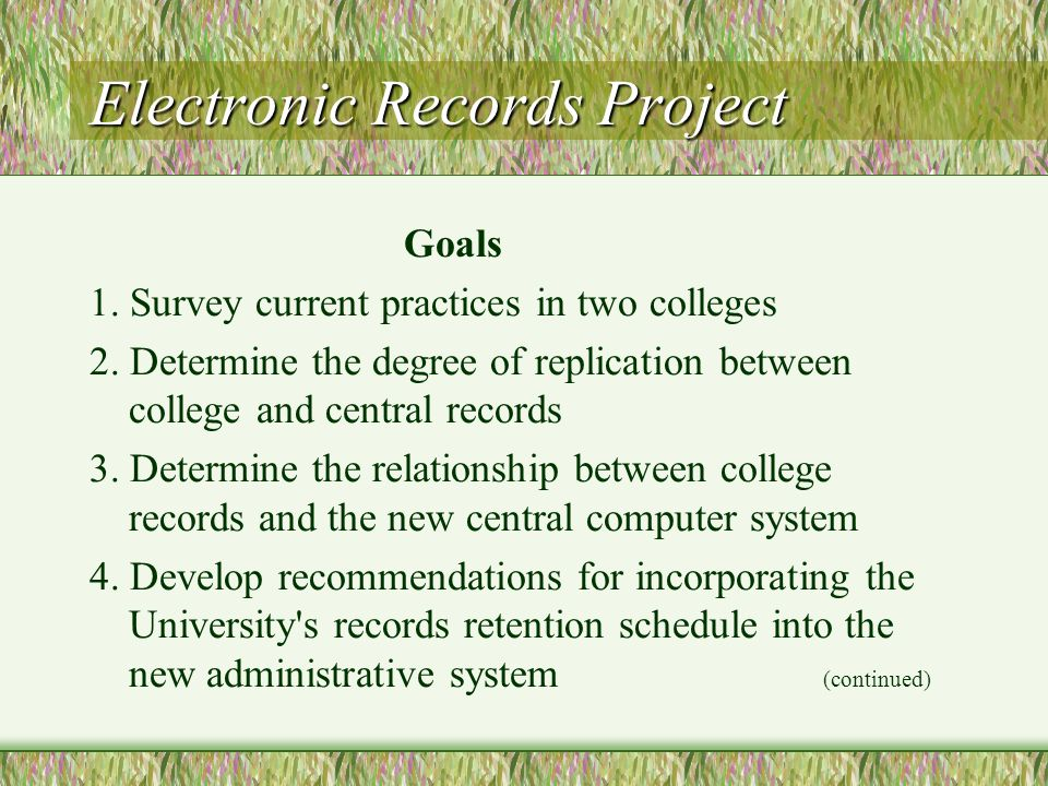 Electronic Records Project Goals 1.Survey current practices in two colleges 2.