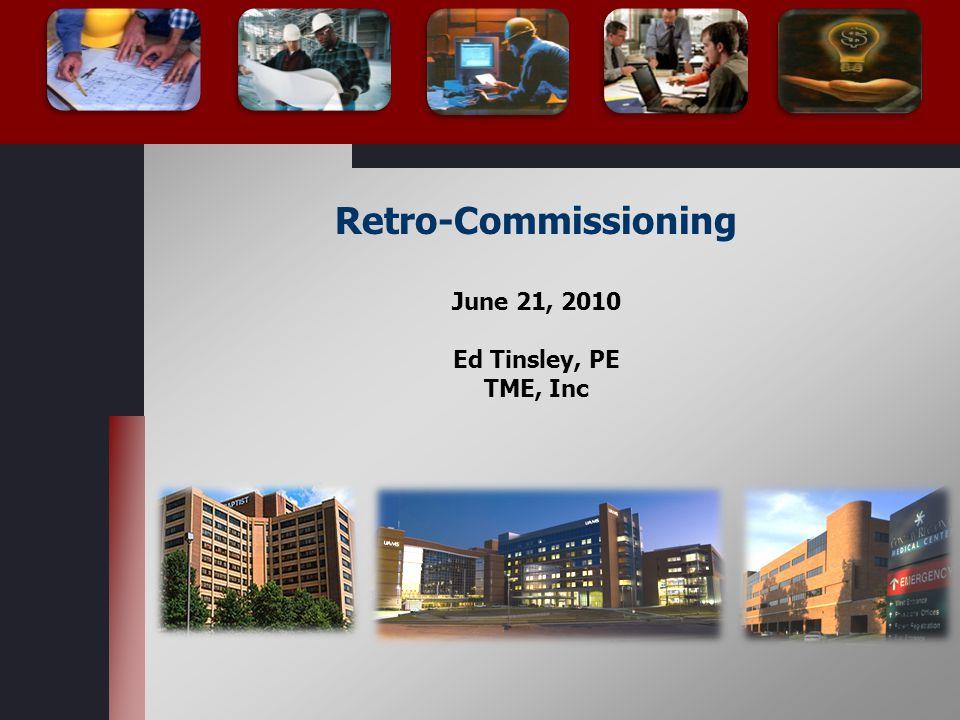 Retro-Commissioning June 21, 2010 Ed Tinsley, PE TME, Inc