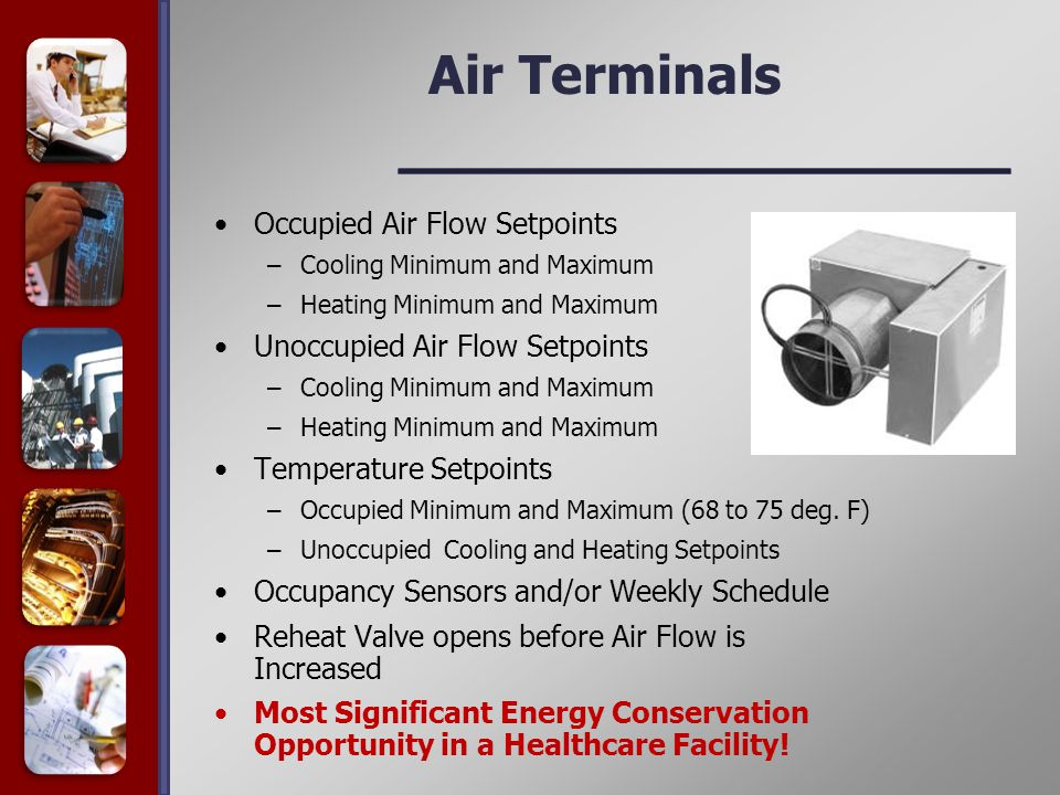 Air Terminals Occupied Air Flow Setpoints –Cooling Minimum and Maximum –Heating Minimum and Maximum Unoccupied Air Flow Setpoints –Cooling Minimum and Maximum –Heating Minimum and Maximum Temperature Setpoints –Occupied Minimum and Maximum (68 to 75 deg.