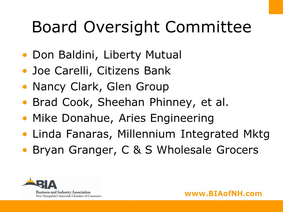 www.nhbia.org www.BIAofNH.com Board Oversight Committee Don Baldini, Liberty Mutual Joe Carelli, Citizens Bank Nancy Clark, Glen Group Brad Cook, Sheehan Phinney, et al.