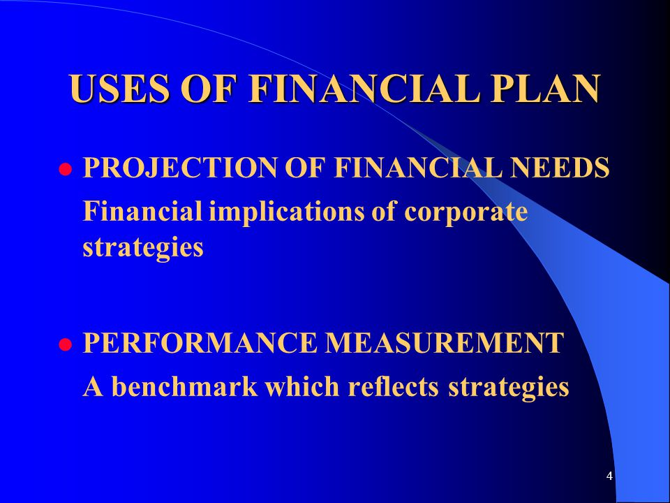 4 USES OF FINANCIAL PLAN l PROJECTION OF FINANCIAL NEEDS Financial implications of corporate strategies l PERFORMANCE MEASUREMENT  A benchmark which